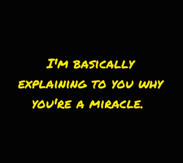 Here's to the miracle that is you.
